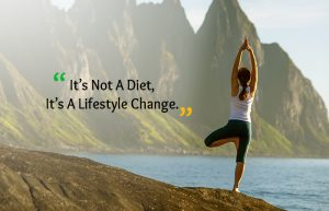 """It's not a diet, it's a lifestyle change"""